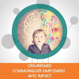 Organismes Communiquer simplement avec impact
